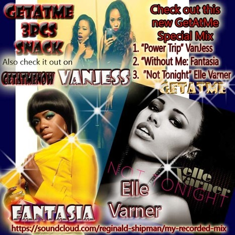 GetAtMe-3PcsSnackMegaMix- VanJess, Fantasia ft MissyElliot and Elle Varner (Powertrip, WithOutMe, NotTonight) | GetAtMe | Scoop.it