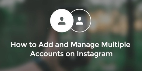 How to Add and Manage Multiple Accounts on Instagram | Online Marketing Resources | Scoop.it