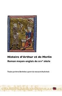 Histoire d'Arthur et de Merlin. Roman moyen-anglais du XIVe siècle (A. Berthelot, éd.)   Monde médiéval   Scoop.it