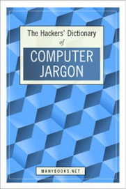hacker's Dictionary of computer jargon - The DATABIN | PC Jargon Buster | Scoop.it