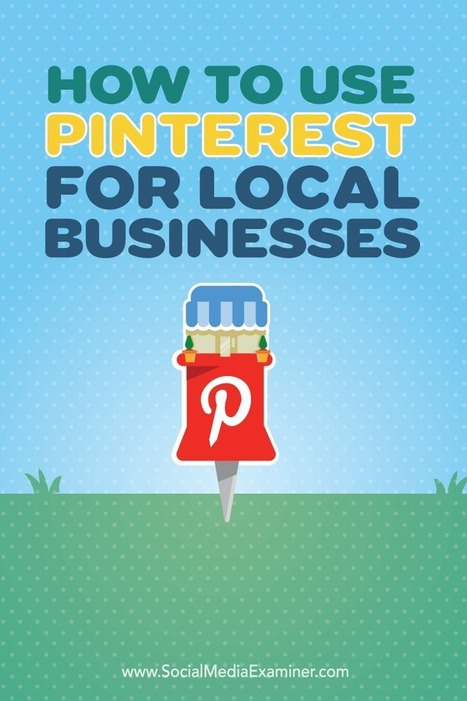 How to Use Pinterest for Local Businesses | Social Media Marketing | Scoop.it