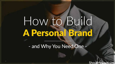 How to Build a Personal Brand (and Why You Need One)   Personal Branding & Leadership Coaching   Scoop.it