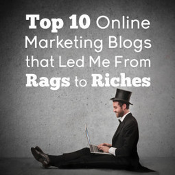 Top 10 Online Marketing Blogs that Led Me From Rags to Riches | Online Marketing Resources | Scoop.it