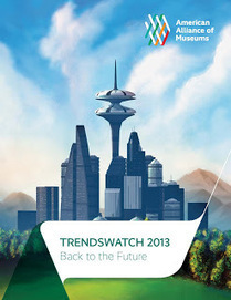 Center for the Future of Museums: CFM Returns to the Future with TrendsWatch 2013 | Museums & Emerging Technologies | Scoop.it