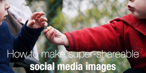 How to make super-shareable social media images | Online Marketing Resources | Scoop.it