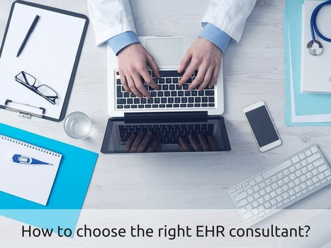 How to choose the right electronic health record (EHR) consultant | EHR and Health IT Consulting | Scoop.it