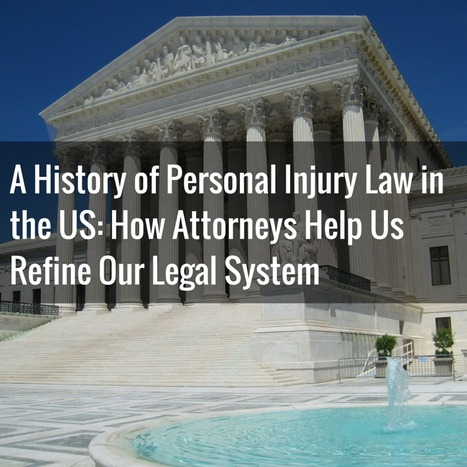 A History of Personal Injury Law in the US: How Attorneys Help Us Refine Our Legal System | Personal Injury Attorney News Nation | Scoop.it