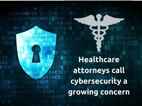 Healthcare attorneys call cyber security a growing concern | IT Support and Hardware for Clinics | Scoop.it