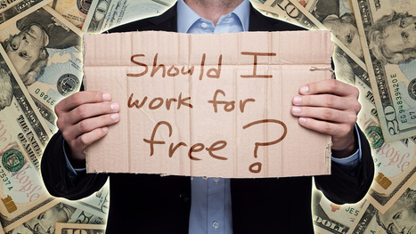 When (and If) You Should Ever Work For Free | Entrepreneurs Today | Scoop.it