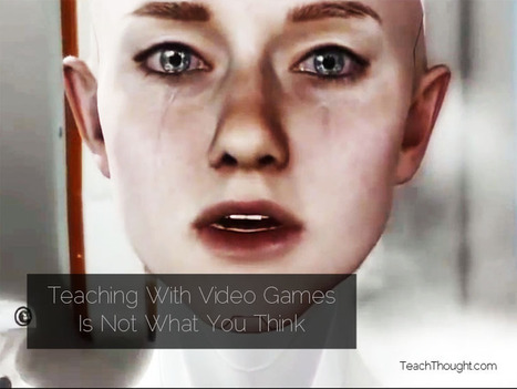 Teaching With Video Games Is Not What You Think - TeachThought | Culture Trait | Scoop.it