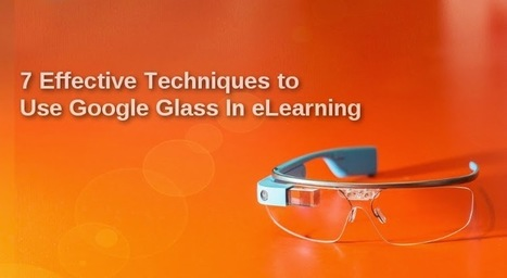 7 Effective Techniques to Use Google Glass In eLearning | Application Development | Scoop.it