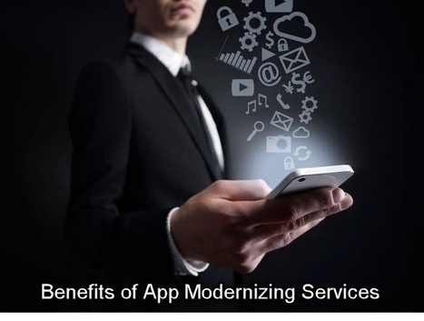 Benefits of Application Modernization Service | Mobile is all about apps | Scoop.it