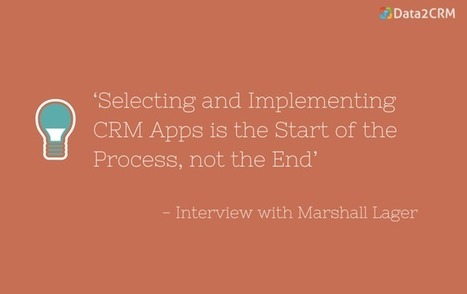 'CRM Apps is the Start of the Process, not the End' an Interview with Marshall Lager | CRM Reviews | Scoop.it