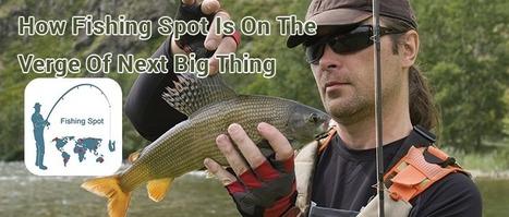 Why Fishing Spot is the best fishing app? | Fishing Spot App | Scoop.it