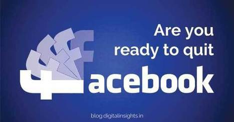 Are you Ready to Quit Facebook Soon? | Digital Insights | EPIC Infographic | Scoop.it