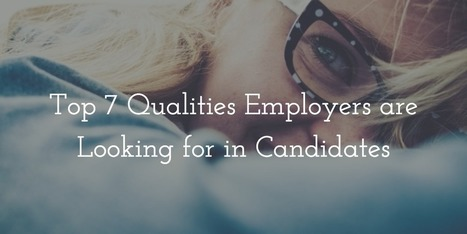 Top 7 Qualities Employers are Looking for in Candidates | Human Resources Best Practices | Scoop.it