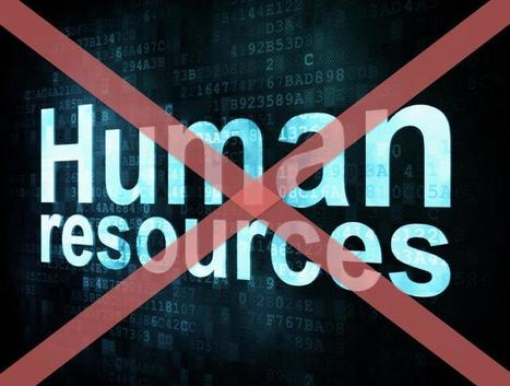 Why We No Longer Need HR Departments | Evolution of Work & Education | Scoop.it