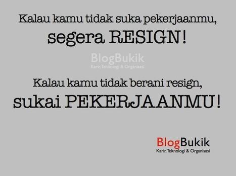 Resign Kerja Segera atau Segera Sukai Pekerjaanmu - Blog Bukik | Blog Bukik | Scoop.it