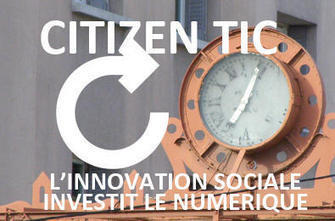 [Grenoble ] Citizen TIC, l'innovation sociale investit le numérique le 10 décembre | partage&collaboratif | Scoop.it