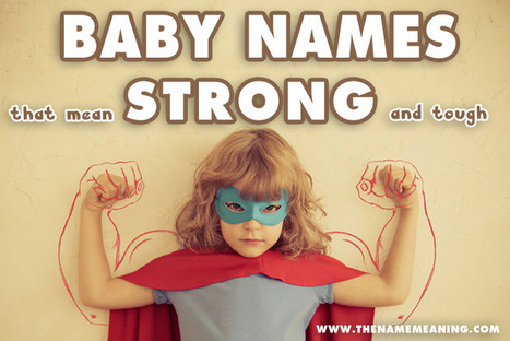 Baby Names Meaning Strong Collection - The Top Tough Names List | The Name Meaning & Baby World | Scoop.it