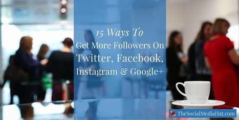 15 Ways To Get More Followers On Twitter, Facebook, Instagram and Google+ | The Content Marketing Hat | Scoop.it