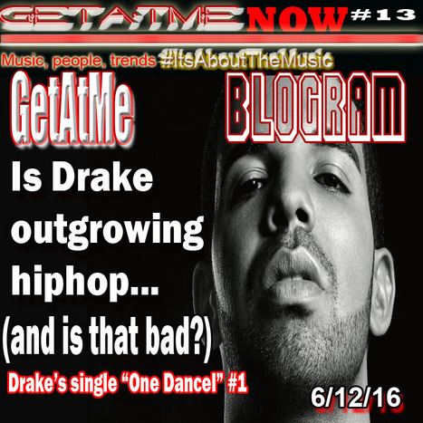 GetAtMe Blogram Is Drake outgrowing HipHop (and is that a bad thing...)?  #ItsABoutTheMusic | GetAtMe | Scoop.it