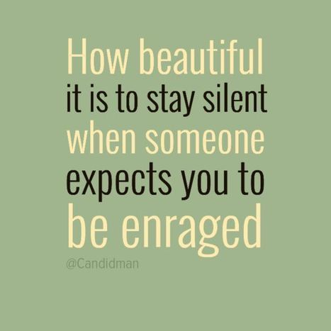 How Beautiful It Is To Stay Silent When Someone Expects You To Be Enraged | Expand knowledge | Scoop.it