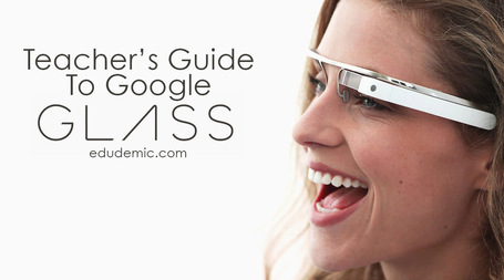 The Teacher's Guide To Google Glass - Edudemic | Education Tech Fewmets | Scoop.it