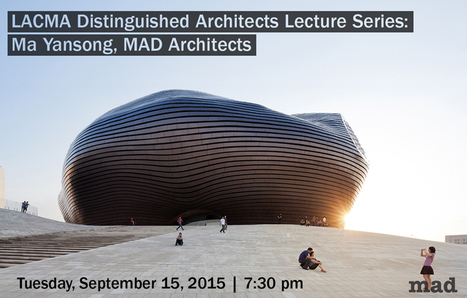 Upcoming Lecture: LACMA Distinguished Architects Lecture Series to Feature Ma Yansong,  MAD on 9/1 | The Architecture of the City | Scoop.it