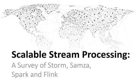 Scalable Stream Processing: A Survey of Storm, Samza, Spark and Flink | Software craftmanship and Agile management | Scoop.it