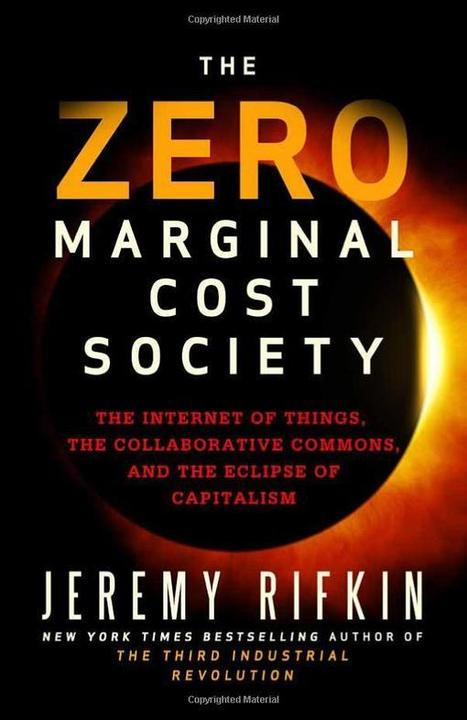 The Zero Marginal Cost Society: The Internet of Things, the Collaborative Commons, and the Eclipse of Capitalism | KurzweilAI | Embodied Zeitgeist | Scoop.it