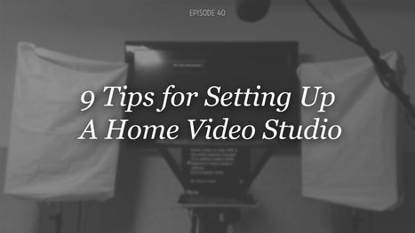 9 Tips for Setting Up a Home Video Studio | Video Marketing on YouTube | Scoop.it