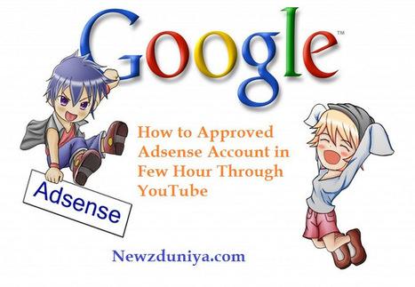 How to Approved Adsense Account in Few Hour Through YouTube - Newz Duniya | Newz Duniya | 24*7 online news | Scoop.it