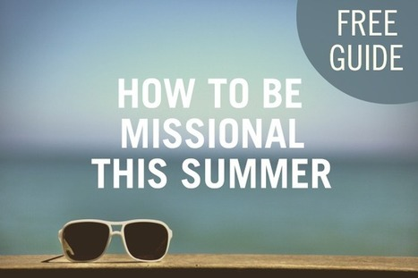 Free Guide: How To Be Missional This Summer   church planting   Scoop.it