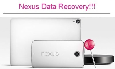 Nexus Data Recovery - To Recover Deleted Data from Nexus Phone/Tablet!!! | Android Data Recovery Blog | Android News | Scoop.it