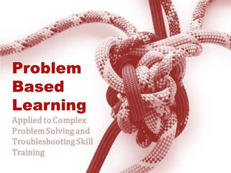 Problem Based Learning (PBL): Applied to Accelerate Complex Problem Solving Skills | Personal Resonance © - Accelerating Time-to-Expertise | Scoop.it