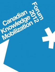 New Report: 2012 Canadian Knowledge Mobilization Forum — Knowledge Mobilization Works | Communication & Social Change | Scoop.it