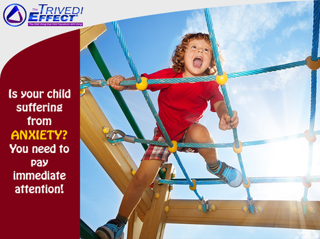 Anxiety in children: Deal with it through The Trivedi Effect®   Health and Wellness   Scoop.it