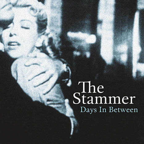 The Stammer - Days In Between | SongsSmiths | Scoop.it