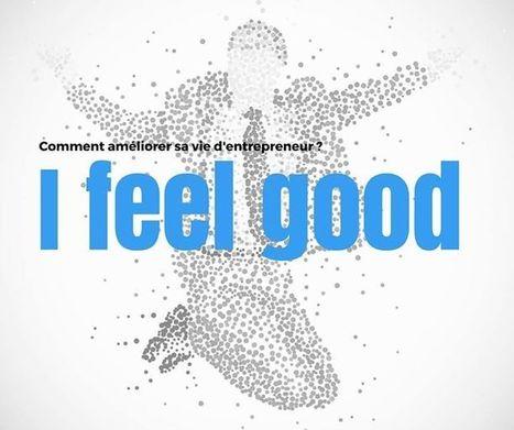 Comment améliorer sa vie d'entrepreneur ? | Entrepreneurs du Web | Scoop.it