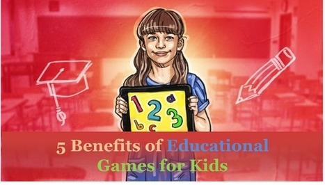 Top 5 Benefits of Educational Based Games for Kids | Differentiated and ict Instruction | Scoop.it