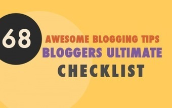 68 Best Blogging Tips: Bloggers Ultimate Checklist | Business Communication 2.0: Social Media and Digital Communication | Scoop.it