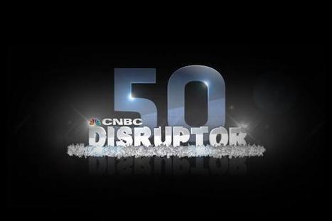 CNBC's List of Disruptors | Peer2Politics | Scoop.it