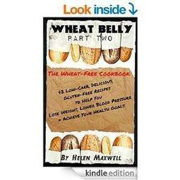 Wheat Belly (Part 2) -  The Wheat-Free Cookbook: 42 Low-Carb, Delicious, Gluten-Free Recipes to Help You Lose Weight, Lower Blood Pressure & Achieve Your Health Goals | FreeEbooks | Scoop.it