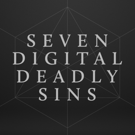 Seven Digital Deadly Sins | Brain Research & Digital Parenting | Scoop.it