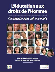 Comprendre pour agir ensemble, Education aux Droits de l'Homme, AFCNDH et OIF | Enseigner, former, éduquer | Scoop.it