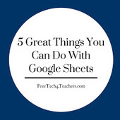 Free Technology for Teachers: 5 Great Things You Can Do With Google Sheets | New learning | Scoop.it