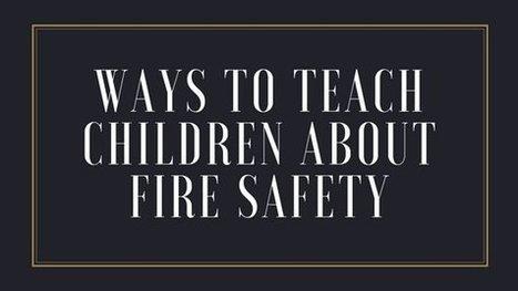 Ways to Teach Children About Fire Safety | fire safety | Scoop.it