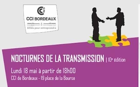 Bordeaux : participez à la 10ème édition des Nocturnes de la Transmission & rencontrez 50 cédants à la rencontre de repreneurs potentiels | Ouvrir ou reprendre un commerce | Scoop.it