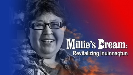 Millie's Dream: Revitalizing Inuinnaqtun | Indigenous and Inuit Films | Scoop.it
